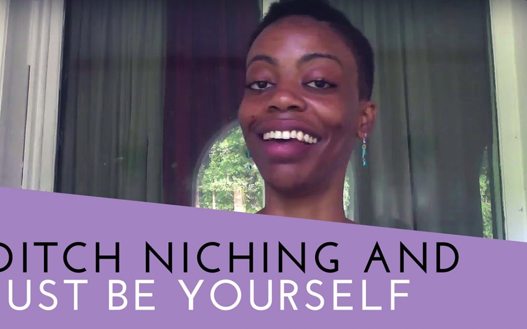 Ditch The Idea of A Niche And Just Be Yourself