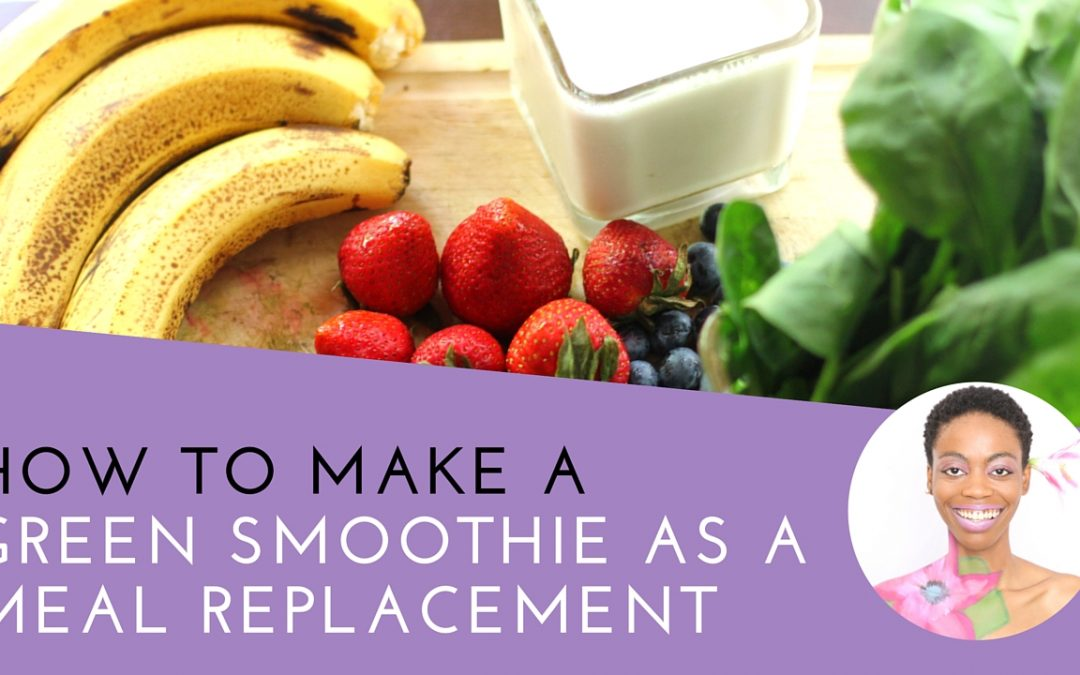 How To Make A Green Smoothie Meal Replacement