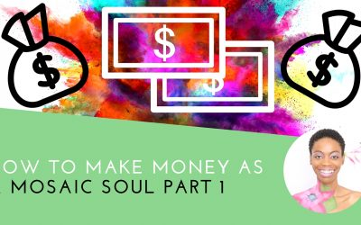 How To Make Money As A Mosaic Soul Part 1