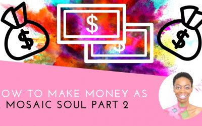 How To Make Money As A Mosaic Soul Part 2
