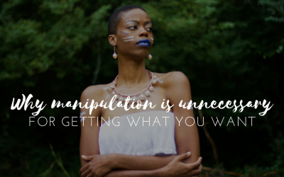Why manipulation is unnecessary for getting what you want (Awakened living and biz)