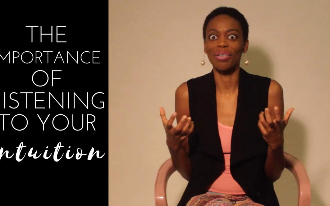 The Importance of Listening To Your Intuition